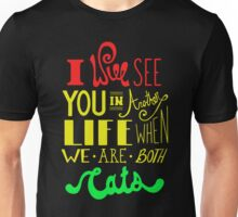 I wee see you in amother life when we are booth cats Funny Men's Tshirt Unisex T-Shirt