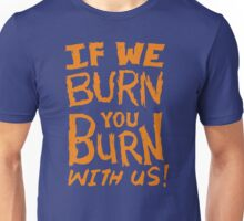 If we burn you burn with us Funny Men's Tshirt Unisex T-Shirt