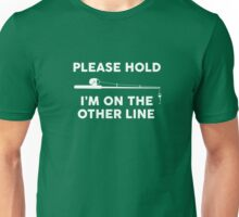 Please Hold - Fishing Unisex T-Shirt