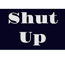 Shut Up Photographic Print