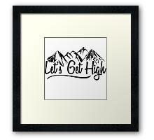 Lets get high. Framed Print