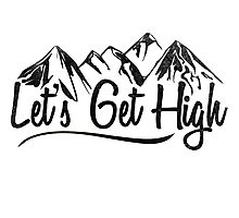 Lets get high. Photographic Print