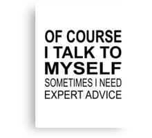Of Course I Talk To Myself Canvas Print