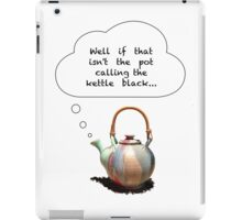 Pot calling the Kettle Black iPad Case/Skin