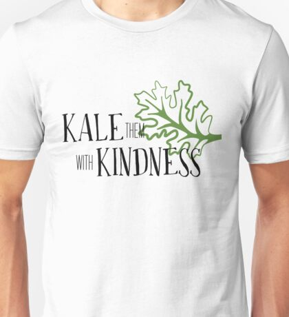 Kale Them With Kindness  Unisex T-Shirt