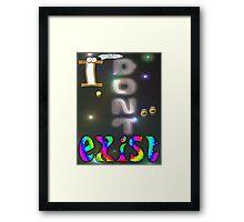 I Don't Exist T-shirt Design Framed Print
