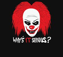 Why's IT Serious? Unisex T-Shirt