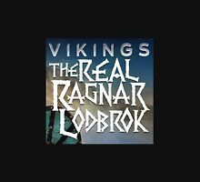 the real ragnar lodbrok Unisex T-Shirt