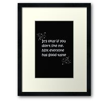 It's okay if you don't like me Framed Print