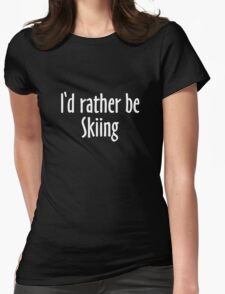 I'd rather be skiing - winter sports design for skiers Womens Fitted T-Shirt