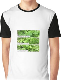 start where you are, use what you have, do what you can Graphic T-Shirt