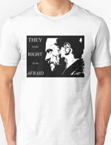 They were right to be afraid [small] Unisex T-Shirt