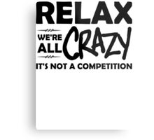 Relax, We're ALL Crazy Metal Print