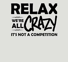 Relax, We're ALL Crazy Unisex T-Shirt