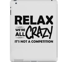 Relax, We're ALL Crazy iPad Case/Skin