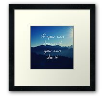 If you can dream it you can do it Framed Print