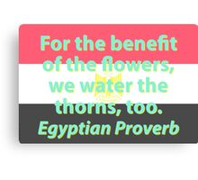 For The Benefit Of The Flowers - Egyptian Proverb Canvas Print