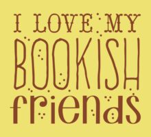 I love my BOOKISH friends Kids Tee