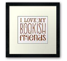 I love my BOOKISH friends Framed Print