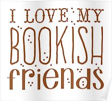 I love my BOOKISH friends Poster