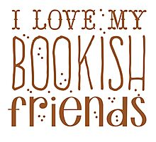 I love my BOOKISH friends Photographic Print
