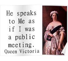 He Speaks To Me - Queen Victoria Poster