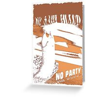 No sahid Hulu No Party  Greeting Card