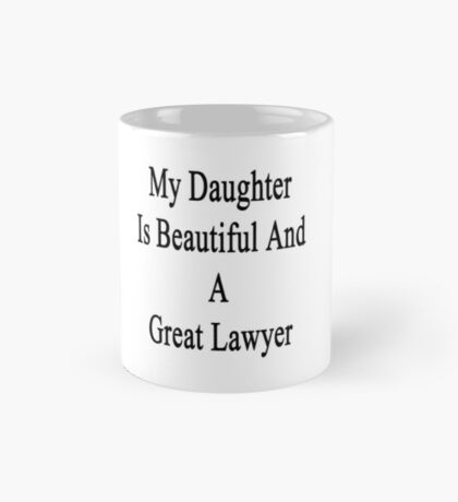 My Daughter Is Beautiful And A Great Lawyer  Mug