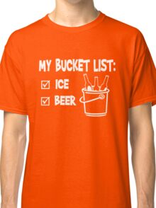 My bucket list  - Ice and Beer Classic T-Shirt