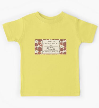 Pizza solves everything Fun Food Love Kids Tee