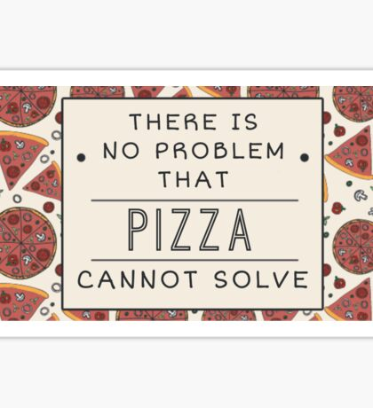Pizza solves everything Fun Food Love Sticker