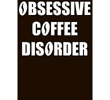 Obsessive Coffee Disorder Funny OCD T Shirt Photographic Print