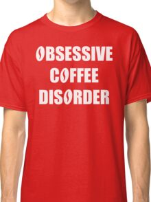 Obsessive Coffee Disorder Funny OCD T Shirt Classic T-Shirt