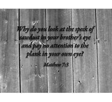 Matthew 7:3 Photographic Print