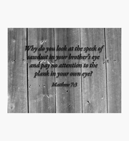 Matthew 7:3 Photographic Print