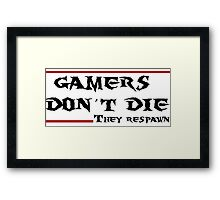 Gamers don't die..they Respawn Framed Print