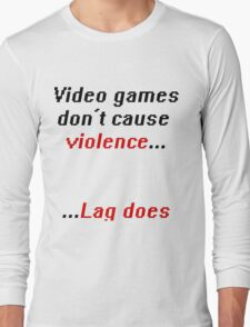 Video games don't cause Violence Long Sleeve T-Shirt