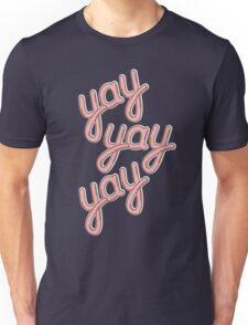 YAY YAY YAY! Unisex T-Shirt