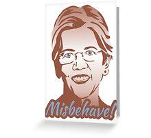 Misbehave! Elizabeth Warren Greeting Card