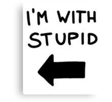 I'm with stupid - Black Font Canvas Print