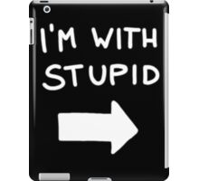 I'm with stupid - White Font iPad Case/Skin