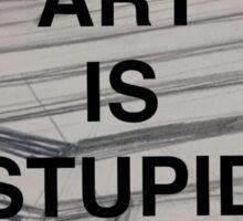 Art Is Stupid Sticker