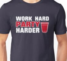 Work Hard - Party Harder Unisex T-Shirt