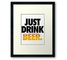 JUST DRINK BEER. Framed Print