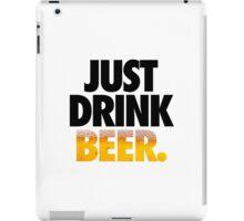 JUST DRINK BEER. iPad Case/Skin