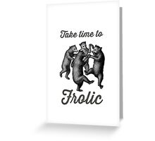 Time to Frolic Greeting Card