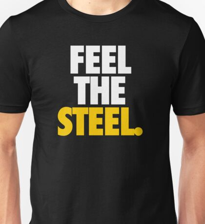 FEEL THE STEEL. Unisex T-Shirt