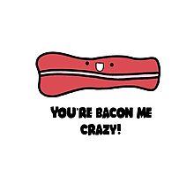 You're Bacon Me Crazy Photographic Print