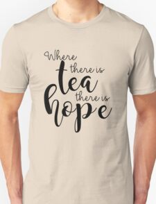 Where There Is Tea There Is Hope Unisex T-Shirt