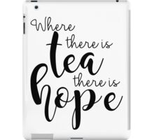 Where There Is Tea There Is Hope iPad Case/Skin